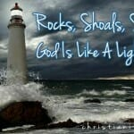 "Bible Lesson: Rocks, Shoals, Shallows """" God Is Like A Lighthouse!"