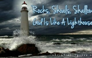 Bible Lesson: Rocks, Shoals, Shallows – God Is Like A Lighthouse!