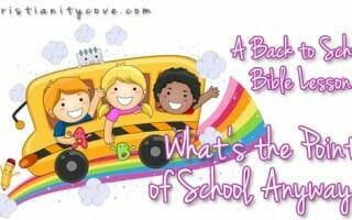 What's the Point of School, Anyway? – A Back to School Bible Lesson