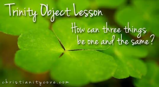 How can three things be one and the same? A Trinity Bible Object Lesson