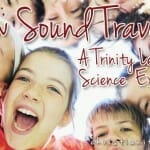 How Sound Travels – A Trinity Lesson & Science Experiment