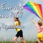Do You Ever Wish You Were a Kite? A Spring Object Lesson