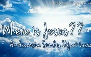 Where is Jesus?? – An Ascension Sunday Object Lesson
