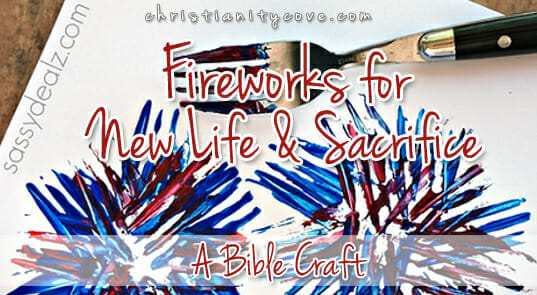 Quot Fireworks For New Life Amp Sacrifice Quot Bible Craft