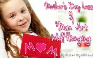 Mother's Day Lesson & 'Mom' Art Wall Hanging