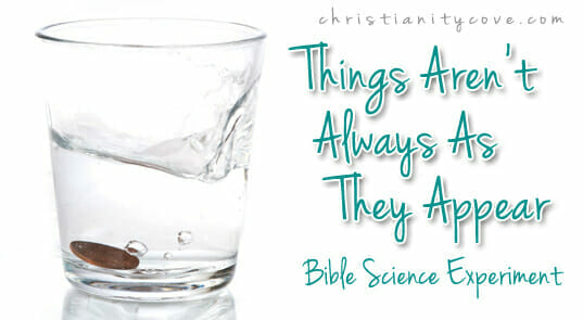"""""""Things Aren't Always As They Appear"""" Bible Science Experiment"""