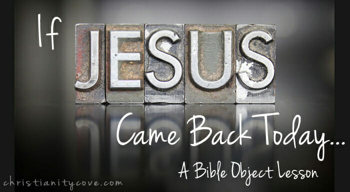 """If Jesus Came Back Today"" Bible Object Lesson"