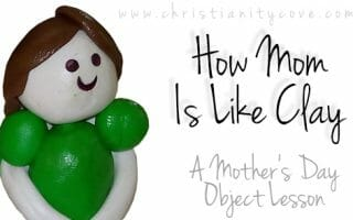 How Mom is Like Clay (A Mother's Day Object Lesson)