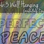 Groundhog Day Art Project – Isaiah 26:3 Wall Hanging